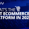 What's the Best Ecommerce Platform in 2020?